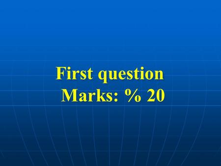 First question Marks: % 20 First question Marks: % 20.