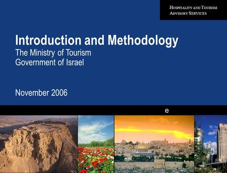 H OSPITALITY AND T OURISM A DVISORY S ERVICES e Introduction and Methodology The Ministry of Tourism Government of Israel November 2006 Quality in Everything.