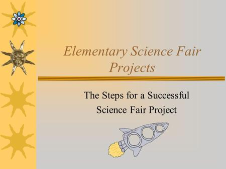 Elementary Science Fair Projects The Steps for a Successful Science Fair Project.