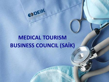 MEDICAL TOURISM BUSINESS COUNCIL (SAİK). Medical Tourism Medical Travel Cross-Border Care …