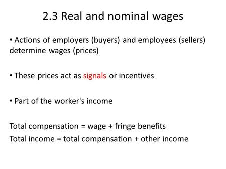 2.3 Real and nominal wages Actions of employers (buyers) and employees (sellers) determine wages (prices) These prices act as signals or incentives Part.