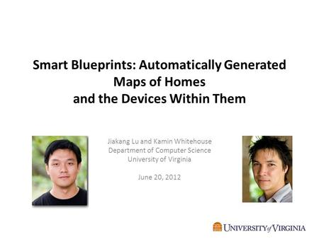 Smart Blueprints: Automatically Generated Maps of Homes and the Devices Within Them Jiakang Lu and Kamin Whitehouse Department of Computer Science University.