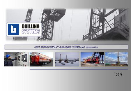 JOINT STOCK COMPANY «DRILLING SYSTEMS» well construction 2011.