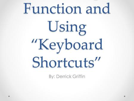 "Excel Help Function and Using ""Keyboard Shortcuts"" By: Derrick Griffin."