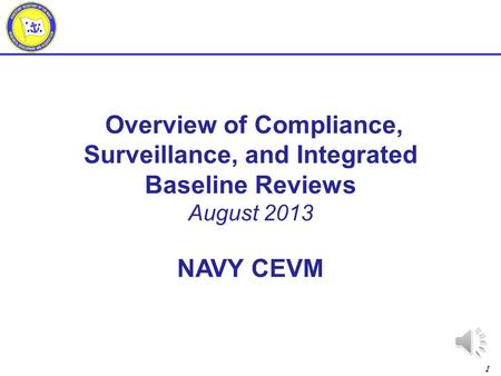 1 Overview of Compliance, Surveillance, and Integrated Baseline Reviews August 2013 NAVY CEVM.