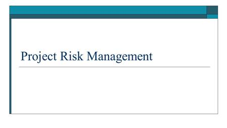 Project Risk Management. Learning Objectives  Understand what risk is and the importance of good project risk management.  Identify project risks, describe.