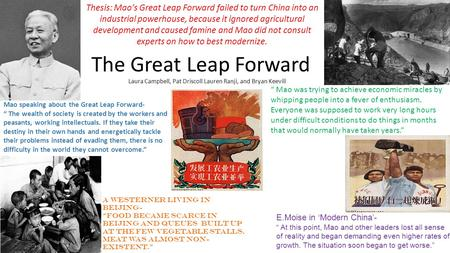 The Great Leap Forward Laura Campbell, Pat Driscoll Lauren Ranji, and Bryan Keevill Thesis: Mao's Great Leap Forward failed to turn China into an industrial.
