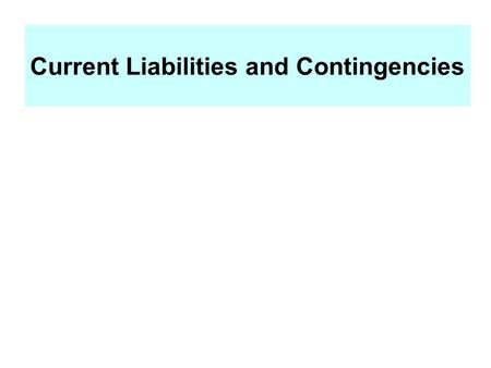 Current Liabilities and Contingencies. Liability Defined Probable future sacrifices of economic benefits arising from present obligations of a particular.