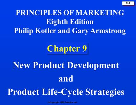  Copyright 1999 Prentice Hall 9-1 Chapter 9 New Product Development and Product Life-Cycle Strategies PRINCIPLES OF MARKETING Eighth Edition Philip Kotler.