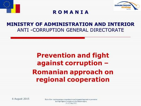 6 August 2015 Rule of law: implementing a comprehensive and integrated approach in prevention and fight against corruption in the Danube region, 21-22.