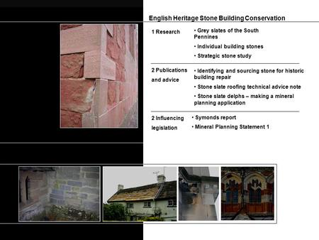 English Heritage Stone Building Conservation Grey slates of the South Pennines Individual building stones Strategic stone study 1 Research 2 Publications.