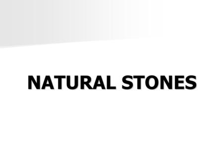 NATURAL STONES. Stones are made up of minerals in various mixtures. Stones are made up of minerals in various mixtures. Individual samples vary greatly.