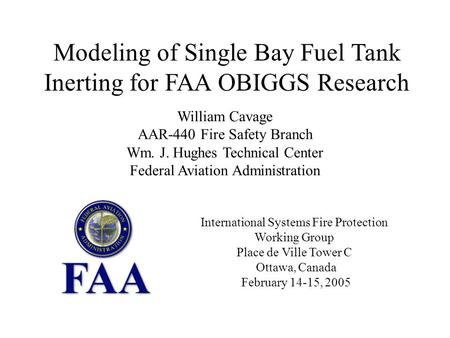 Modeling of Single Bay Fuel Tank Inerting for FAA OBIGGS Research William Cavage AAR-440 Fire Safety Branch Wm. J. Hughes Technical Center Federal Aviation.