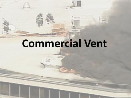 Commercial Vent. Engine Company Commercial Vent Training – Objectives Understand why an inspection hole is important. Understand the purpose of smoke.