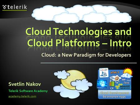 Cloud: a New Paradigm for Developers Svetlin Nakov Telerik Software Academy academy.telerik.com.