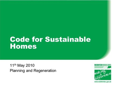 Code for Sustainable Homes 11 th May 2010 Planning and Regeneration.
