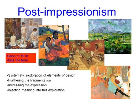 Post-impressionism Systematic exploration of elements of design Furthering the fragmentation Increasing the expression injecting meaning into this exploration.