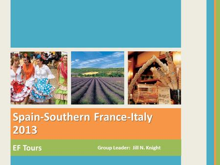 EF Tours Spain-Southern France-Italy 2013 Group Leader: Jill N. Knight.