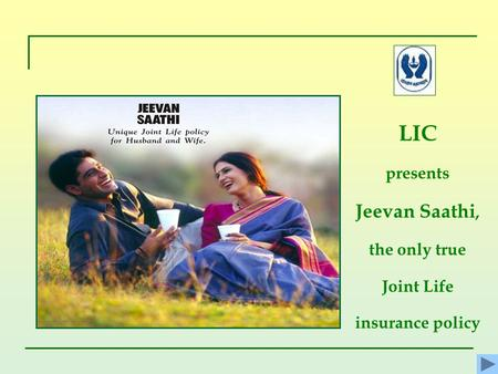 LIC presents Jeevan Saathi, the only true Joint Life insurance policy.