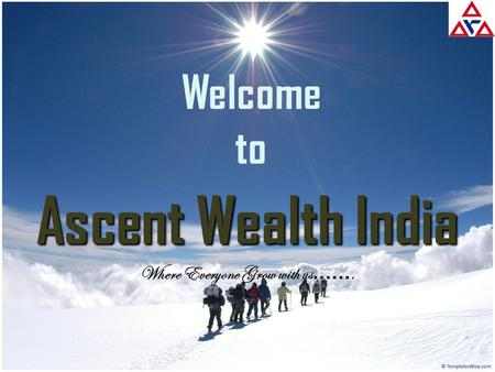Welcome to Ascent Wealth India Where Everyone Grow with us …….