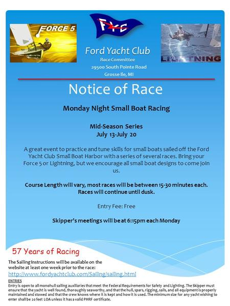 Notice of Race 29500 South Pointe Road Grosse Ile, MI Monday Night Small Boat Racing Mid-Season Series July 13-July 20 A great event to practice and tune.