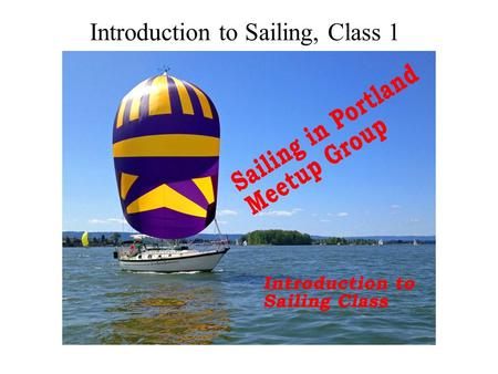 Introduction to Sailing, Class 1. Making our Meetup Group Better Check out our Group's Pages! Group Finances are Transparent Help the Event Organizers.