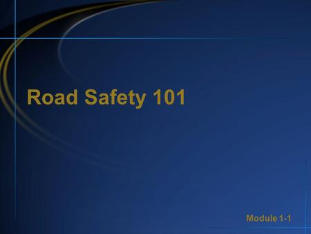 Module 1-1 Road Safety 101. Module 1-1 1 Tracking Your Progress Through Highway Safety Core Competencies Core Competency 1: Core Competency 2: Core Competency.