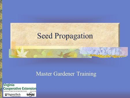 Seed Propagation Master Gardener Training. What is Plant Propagation Plant propagation is the process of artificially or naturally propagating (distributing.