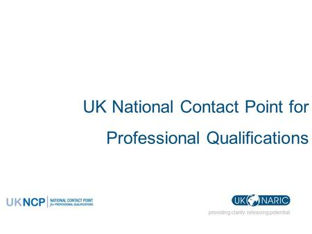 Providing clarity. releasing potential UK National Contact Point for Professional Qualifications.