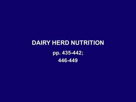 DAIRY HERD NUTRITION pp. 435-442; 446-449. GOALS IN FEEDING A DAIRY HERD Maximize milk production Maintain reproduction Prevent metabolic diseases –Ketosis.