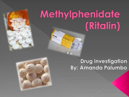  Chemical name: Methylphenidate  Brand name: Ritalin › Other brand names: Concerta, Methylin ER, Methadate ER and CD  Street names: › Vitamin R, Rids,