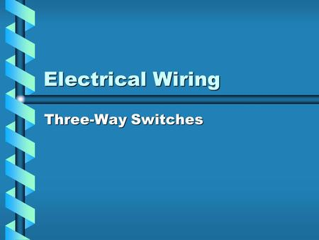 Electrical Wiring Three-Way Switches. Three-Way Switch.