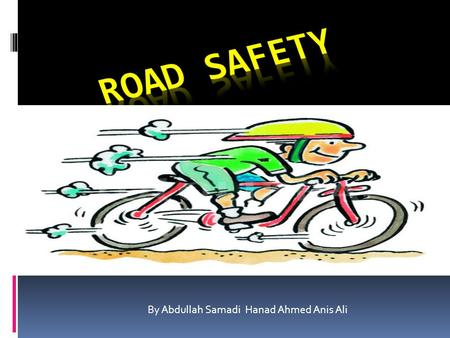 By Abdullah Samadi Hanad Ahmed Anis Ali. Road traffic safety refers to methods and measures for reducing the risk of a person using the road network being.