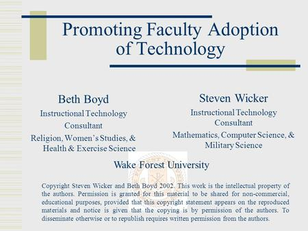 Promoting Faculty Adoption of Technology Beth Boyd Instructional Technology Consultant Religion, Women's Studies, & Health & Exercise Science Steven Wicker.