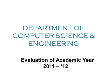DEPARTMENT OF COMPUTER SCIENCE & ENGINEERING Evaluation of Academic Year 2011 – '12.