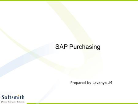 SAP Purchasing Prepared by Lavanya.M. Purchasing The R/3 System consists of a number of components that are completely integrated with one another. This.