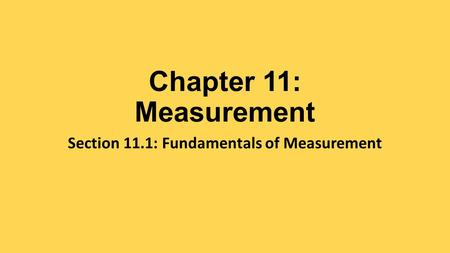Chapter 11: Measurement Section 11.1: Fundamentals of Measurement.