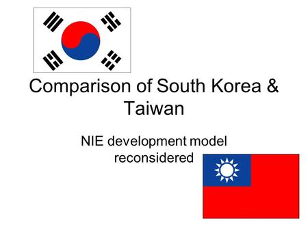 Comparison of South Korea & Taiwan NIE development model reconsidered.