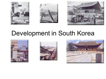 Development in South Korea. Japanese rule (1910-45) Control educational system –Japanese language and culture Control land (40% of entire country)