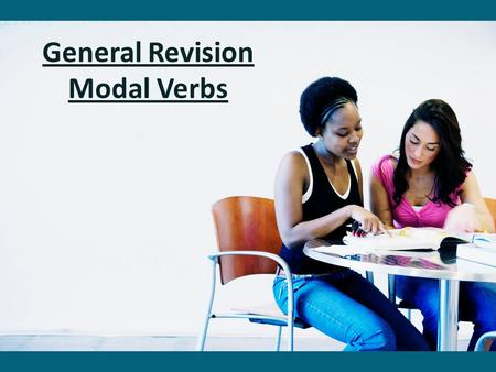 General Revision Modal Verbs. What are modal verbs? Modals (also called modal verbs, modal auxiliary verbs, modal auxiliaries) are special verbs which.