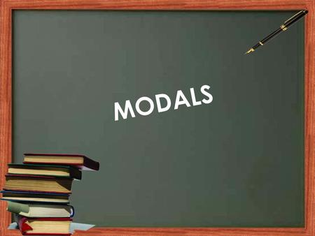 MODALS. MODAL VERBS I.DEFINITION II.STRUCTURE III. HOW TO USE !