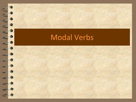 Modal Verbs. What are modal verbs? 4 They are: Can Could May Might Must Shall Should Will Would They are Auxiliary verbs that provide additional and specific.