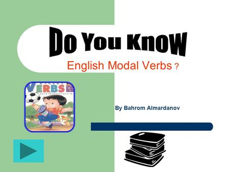 English Modal Verbs ? By Bahrom Almardanov Section Four Compound Modal Verbs and their functions Section Two Simple Modal Verbs Section Three Past forms.
