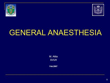 1 GENERAL ANAESTHESIA M. Attia SVUH Feb.2007. 2 General Anaesthesia (GA) unconsciousness amnesiaanalgesiaanalgesia. A variety of drugs are given to the.