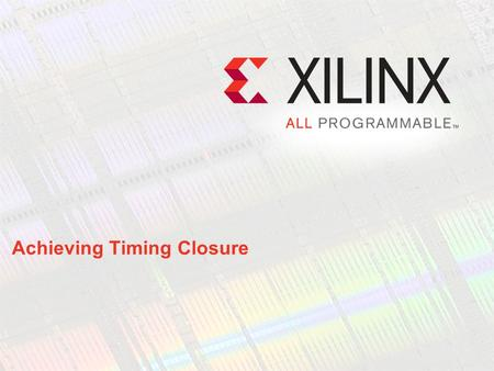Achieving Timing Closure. Objectives After completing this module, you will be able to: Describe a flow for obtaining timing closure Interpret a timing.