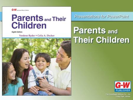 © Goodheart-Willcox Co., Inc.. Parenting: A Rewarding Choice Chapter 1.