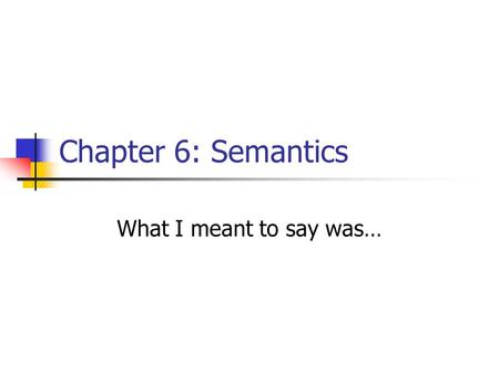 Chapter 6: Semantics What I meant to say was…. It all depends… Band practice… My house 6 to 8 Band practice… My house 6 to 8 Band practice… My house 6.