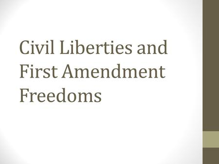 Civil Liberties and First Amendment Freedoms. Unalienable Rights The omission of a list of rights in the 1 st draft of the Constitution led to an outcry.