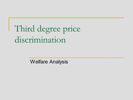 Third degree price discrimination Welfare Analysis.