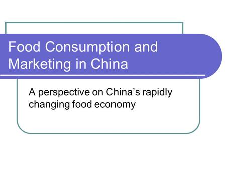 Food Consumption and Marketing in China A perspective on China's rapidly changing food economy.